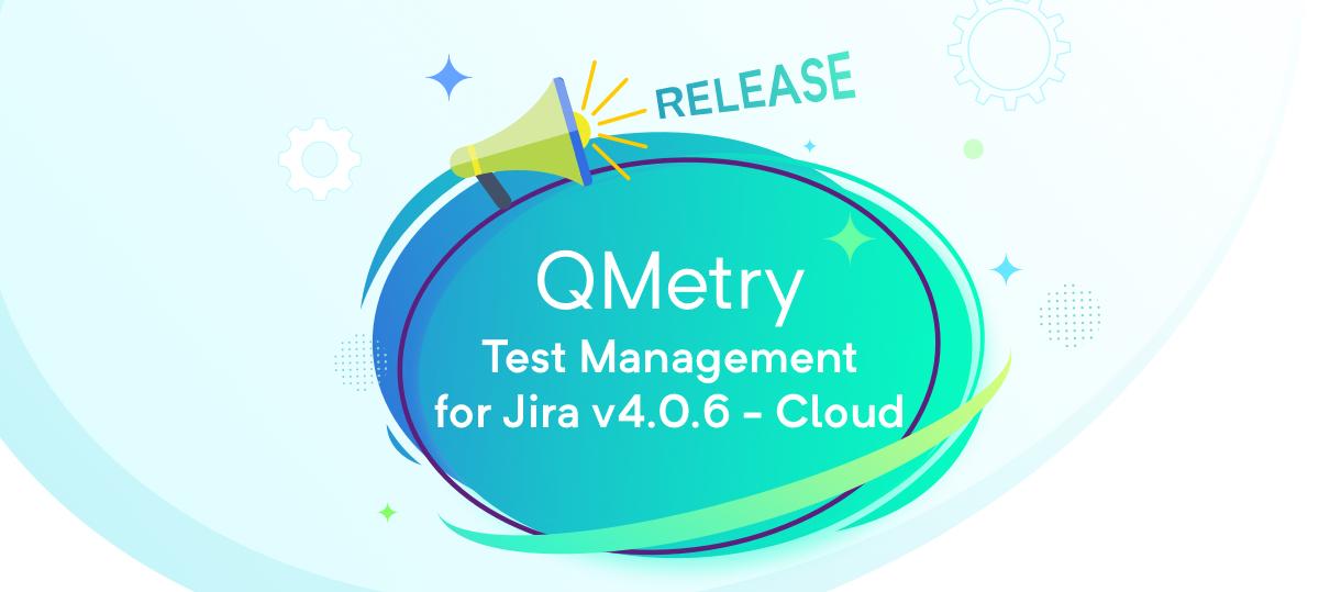QMetry Test Management For Jira V4.0.6 Cloud